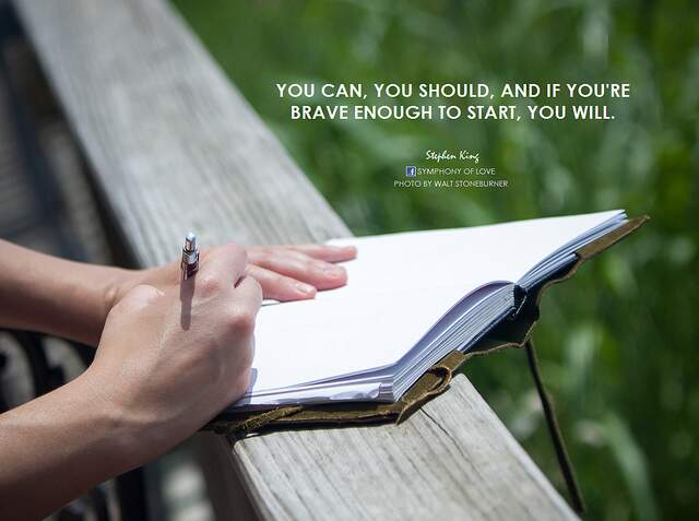 Image quote: 'You can, you should, and if you're brave enough to start, you will.' -Stephen King