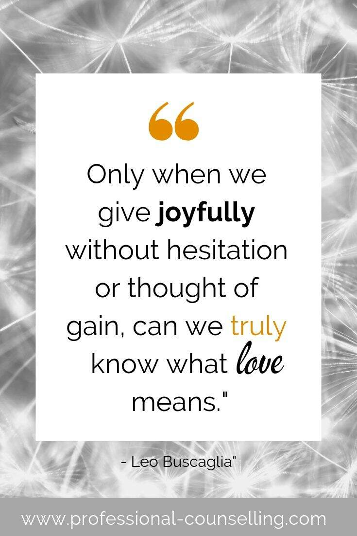 Only when we give joyfully without hesitation or thought of gain, can we truly know what      means.' - Leo Buscaglia