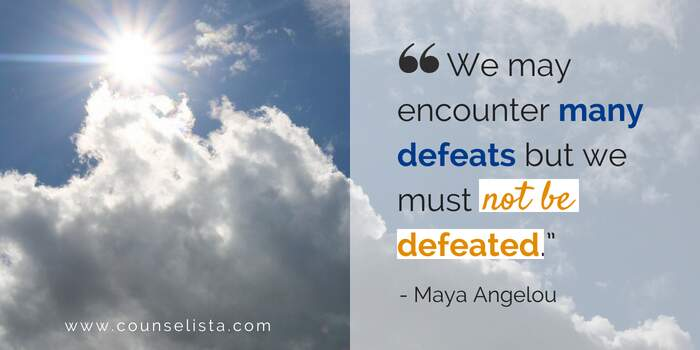 We may encounter many defeats, but we must not be defeated. - Maya Angelouwww.counselista.com