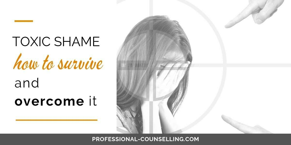 Toxic shame - how to survive and how to overcome it