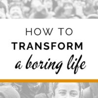 How to transform a boring life