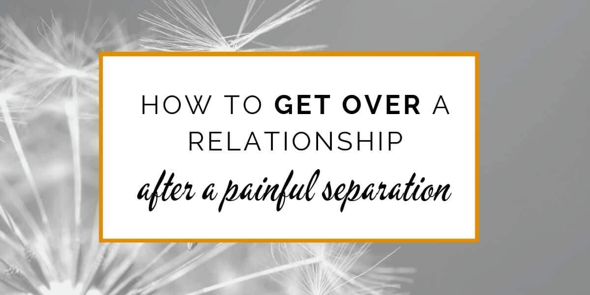 Banner: How to get over a relationship after a painful separation