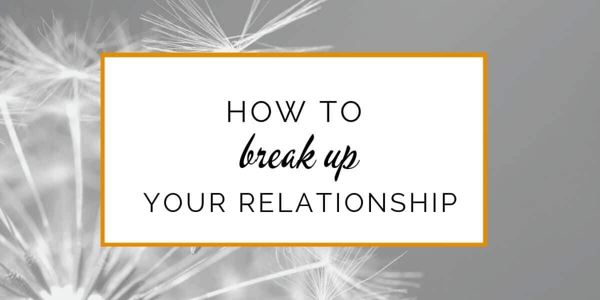 How to break up your relationship