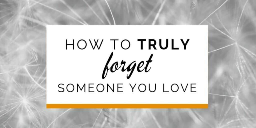 Banner: How to truly forget someone you love