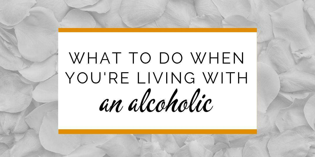 Banner: What to do when you're living with an alcoholic