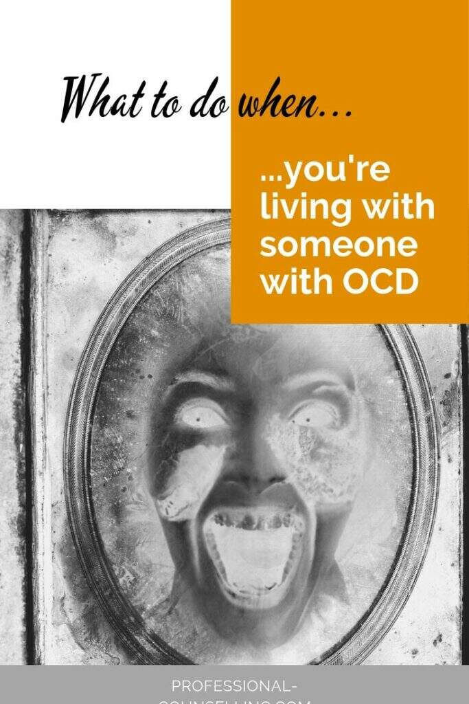 Image: black and white, contorted face. Text: what to do when you're living with someone with OCD