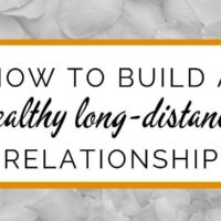 How to build a healthy long-distance relationship