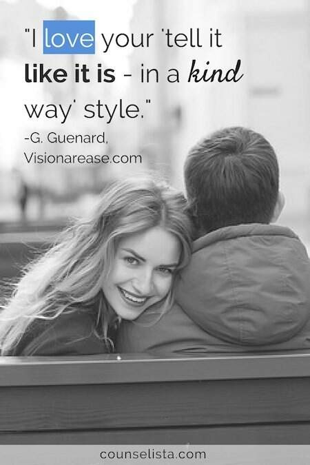 Photo: Woman looking into the camera over the shoulder of partner. Quote: 'I love your tell it like it is - in a kind way style.' -G. Guenard, Visionarease.com