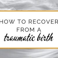 How to recover from a traumatic birth