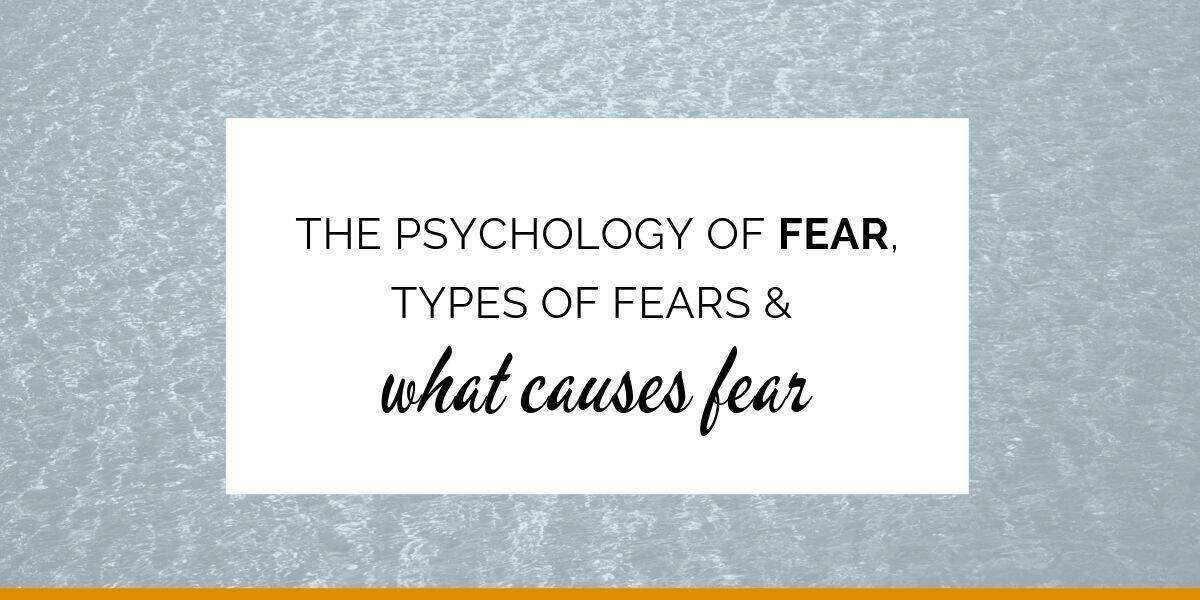 Banner: The psychology of fear - types of fear & what causes fear