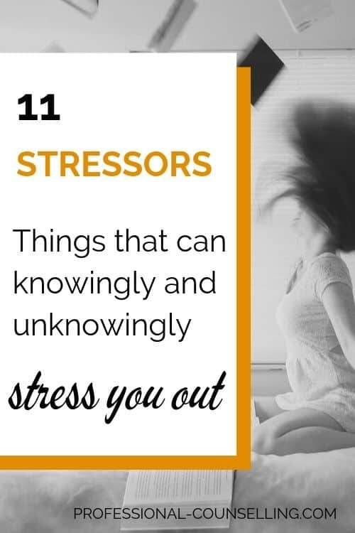 Photo: stressed woman in the background. Text: 11 stressors - things that can knowingly and unknowingly stress you out