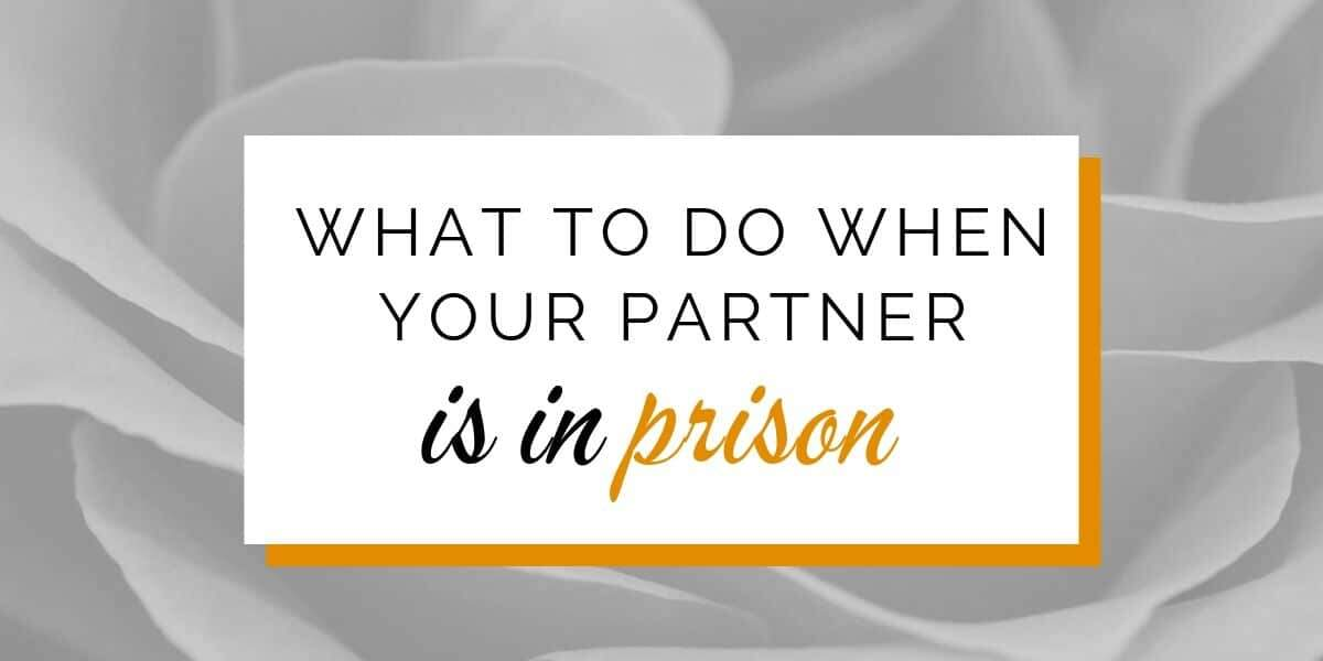 survive your partner s incarceration tips advice and s